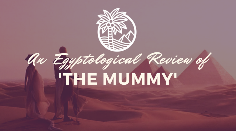 An Egyptological Review of 'The Mummy' - Nile Scribes