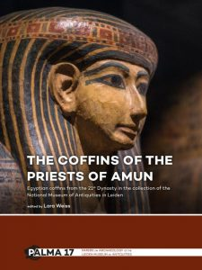 "Lara Weiss ""The Coffins of the Priests of Amun: Egyptian coffins from the 21st Dynasty in the collection of the National Museum of Antiquities in Leiden"""