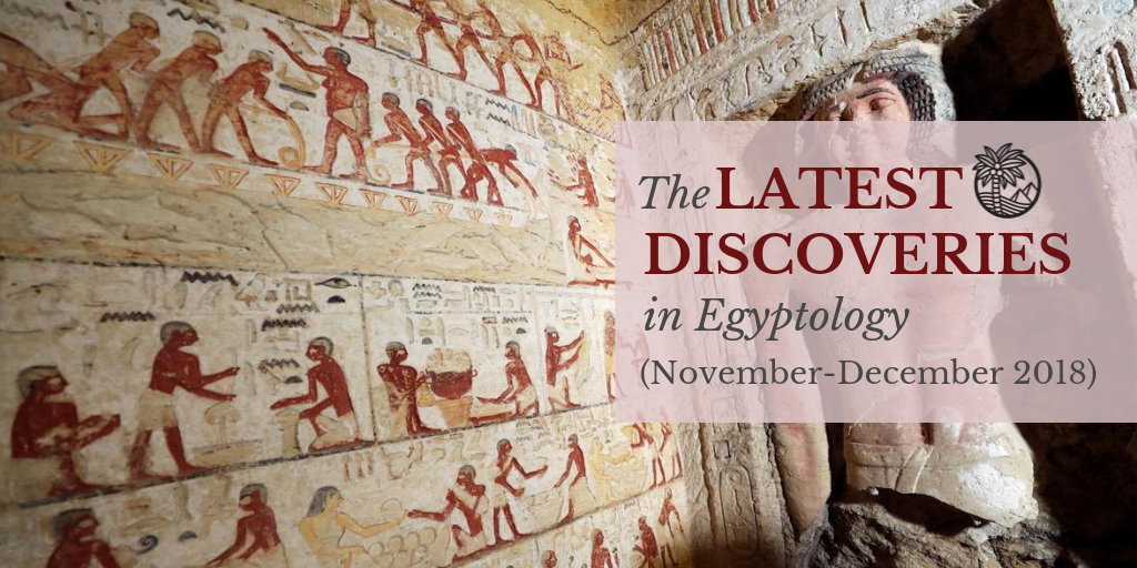 The Latest Discoveries in Egyptology (November-December 2018