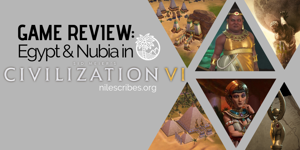 Game Review: Egypt and Nubia in Civilization VI - Nile Scribes